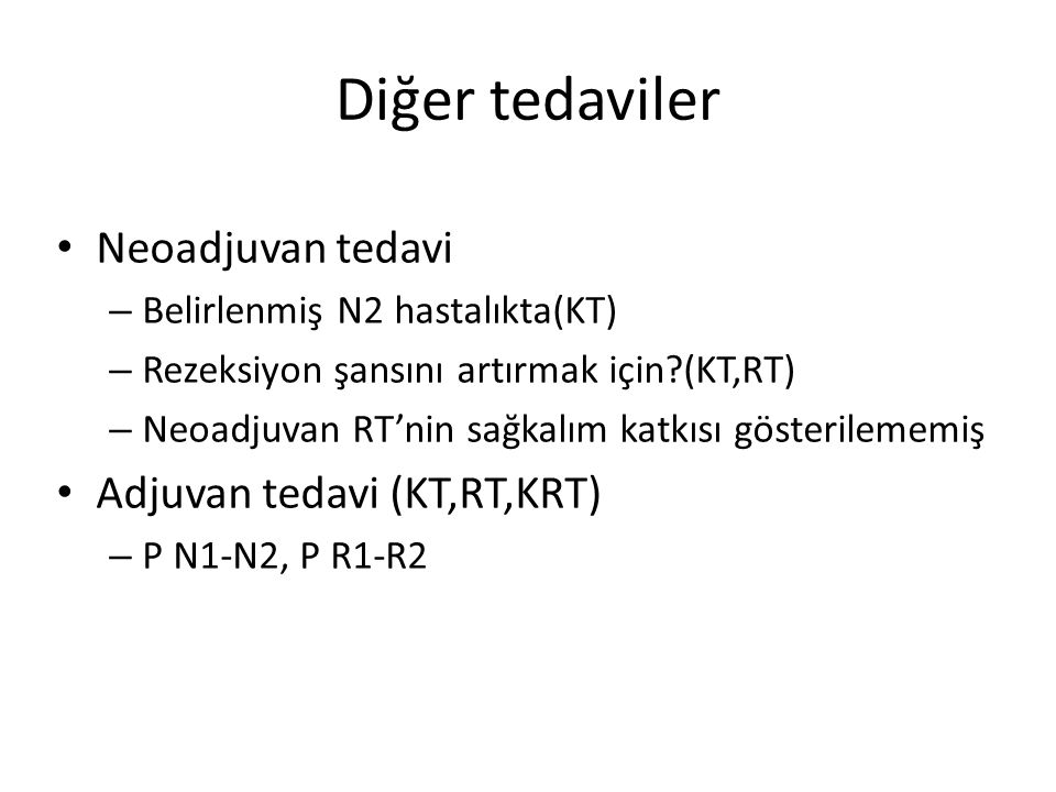Diğer tedaviler Neoadjuvan tedavi Adjuvan tedavi (KT,RT,KRT)