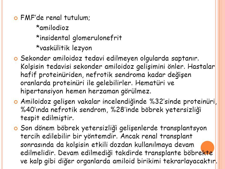 FMF'de renal tutulum; *amilodioz. *insidental glomerulonefrit. *vaskülitik lezyon.