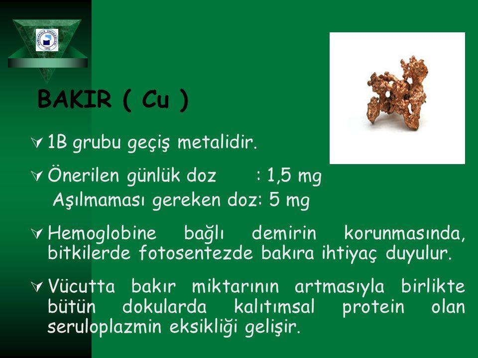 BAKIR ( Cu ) 1B grubu geçiş metalidir. Önerilen günlük doz : 1,5 mg