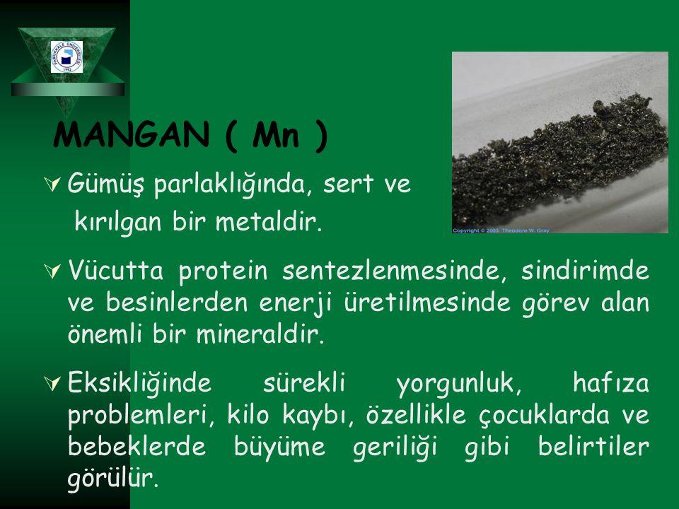 MANGAN ( Mn ) Gümüş parlaklığında, sert ve kırılgan bir metaldir.