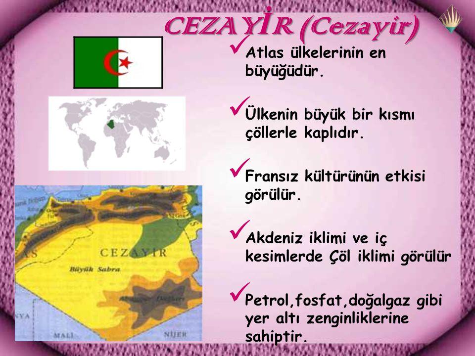 CEZAYİR (Cezayir) Atlas ülkelerinin en büyüğüdür.