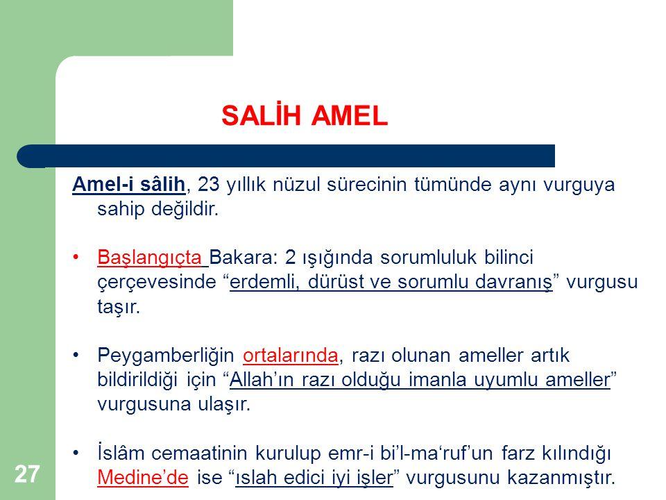 SALİH AMEL Amel-i sâlih, 23 yıllık nüzul sürecinin tümünde aynı vurguya sahip değildir.