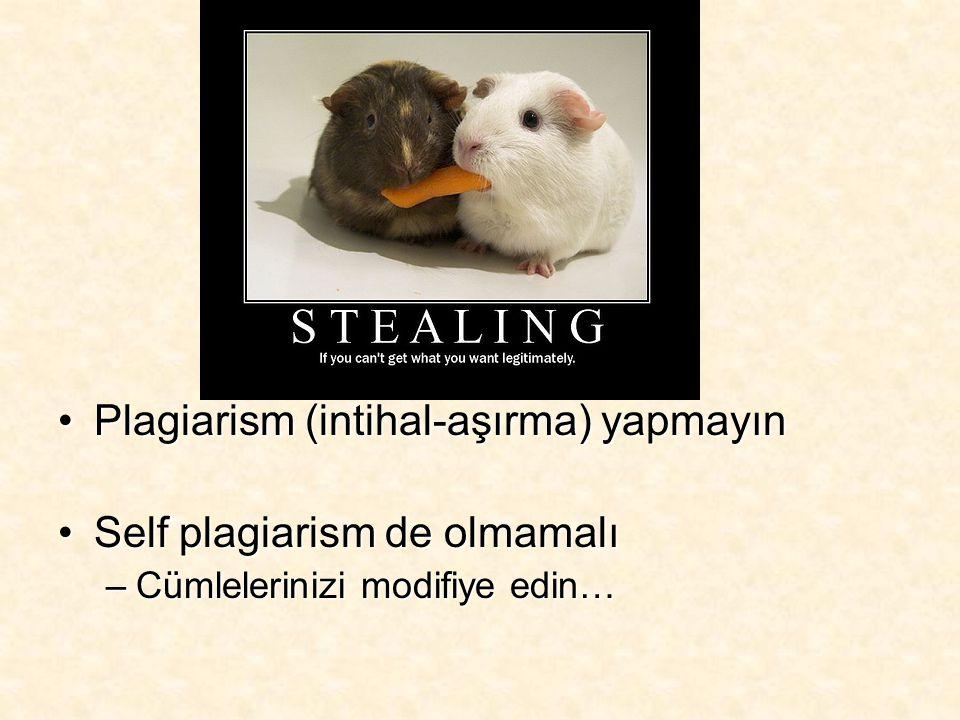 Plagiarism (intihal-aşırma) yapmayın Self plagiarism de olmamalı
