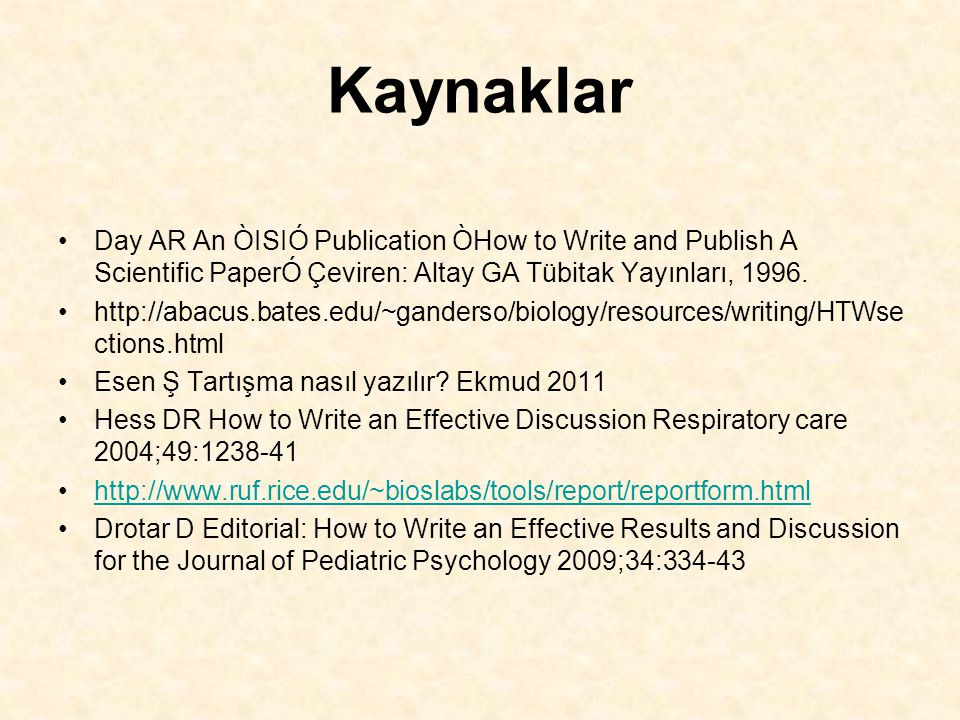 Kaynaklar Day AR An ÒISIÓ Publication ÒHow to Write and Publish A Scientific PaperÓ Çeviren: Altay GA Tübitak Yayınları, 1996.