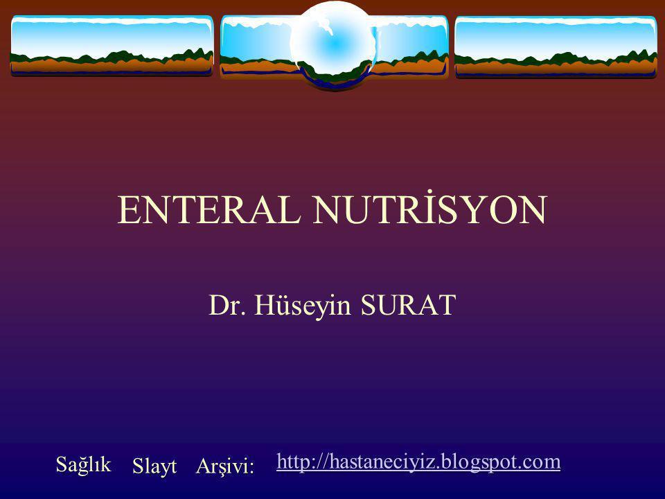 ENTERAL NUTRİSYON Dr. Hüseyin SURAT Sağlık
