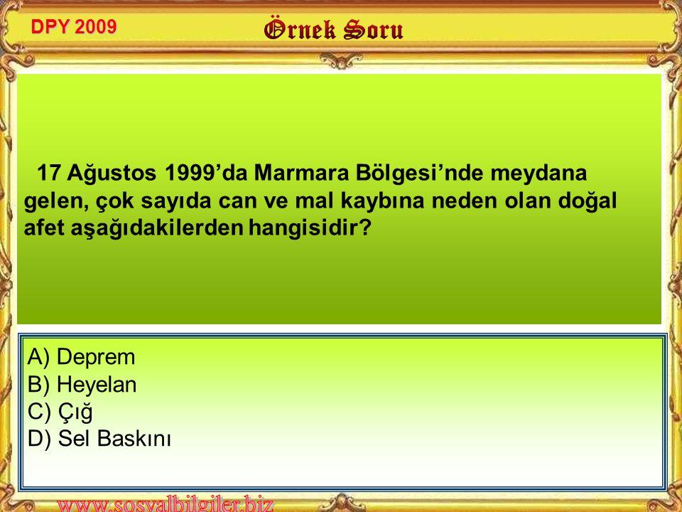 DPY 2009 17 Ağustos 1999'da Marmara Bölgesi'nde meydana gelen, çok sayıda can ve mal kaybına neden olan doğal afet aşağıdakilerden hangisidir