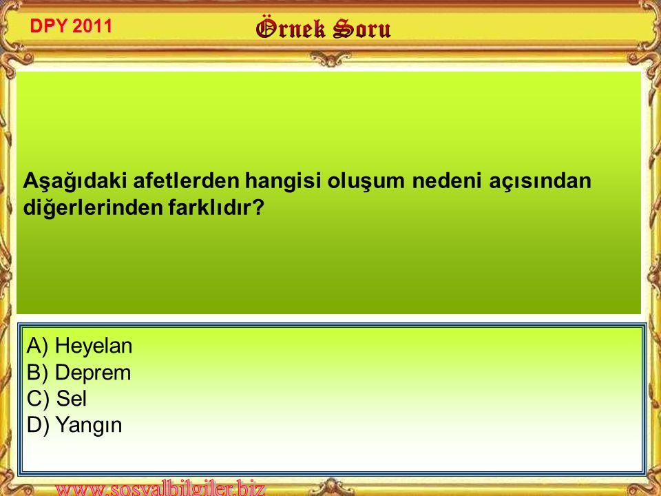 DPY 2011 Aşağıdaki afetlerden hangisi oluşum nedeni açısından diğerlerinden farklıdır A) Heyelan.