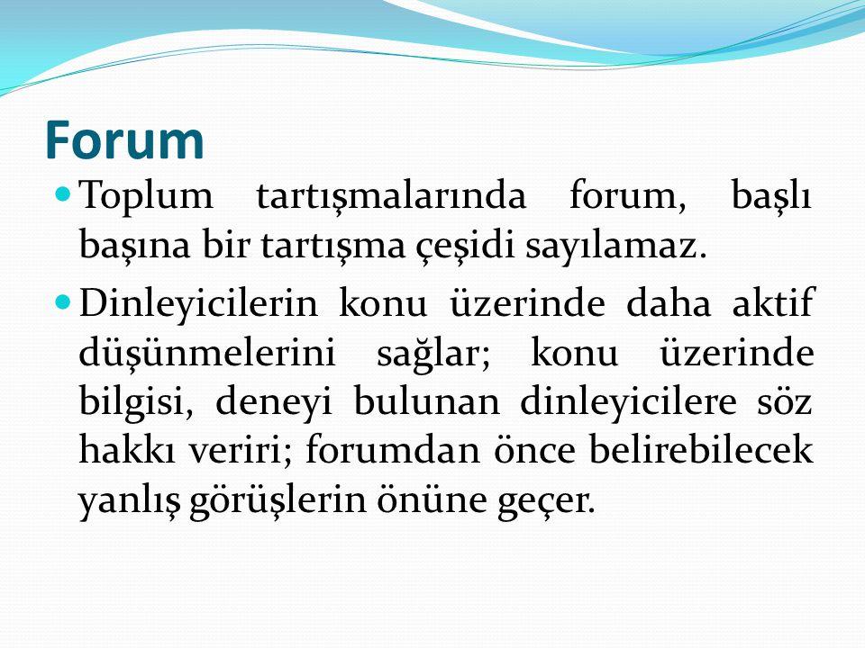 Forum Toplum tartışmalarında forum, başlı başına bir tartışma çeşidi sayılamaz.