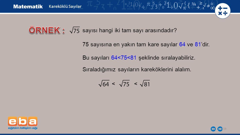 ÖRNEK : sayısı hangi iki tam sayı arasındadır