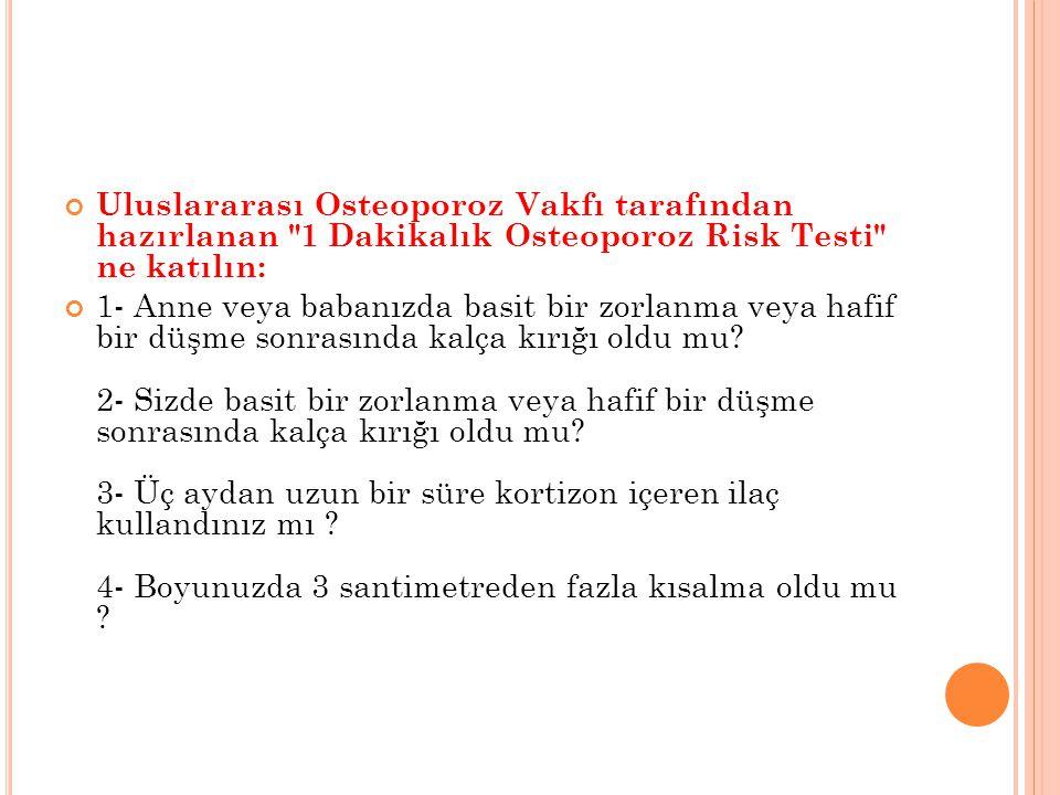 Uluslararası Osteoporoz Vakfı tarafından hazırlanan 1 Dakikalık Osteoporoz Risk Testi ne katılın: