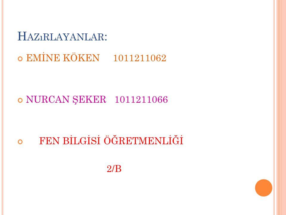 Hazırlayanlar: EMİNE KÖKEN 1011211062 NURCAN ŞEKER 1011211066