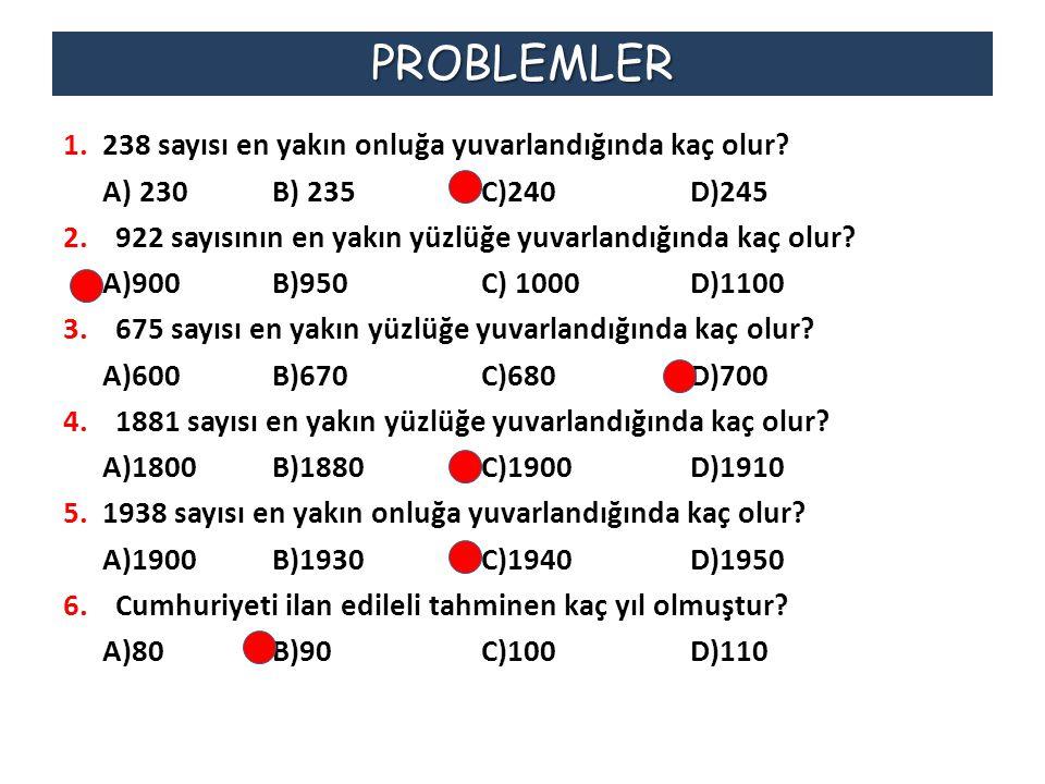 PROBLEMLER 238 sayısı en yakın onluğa yuvarlandığında kaç olur