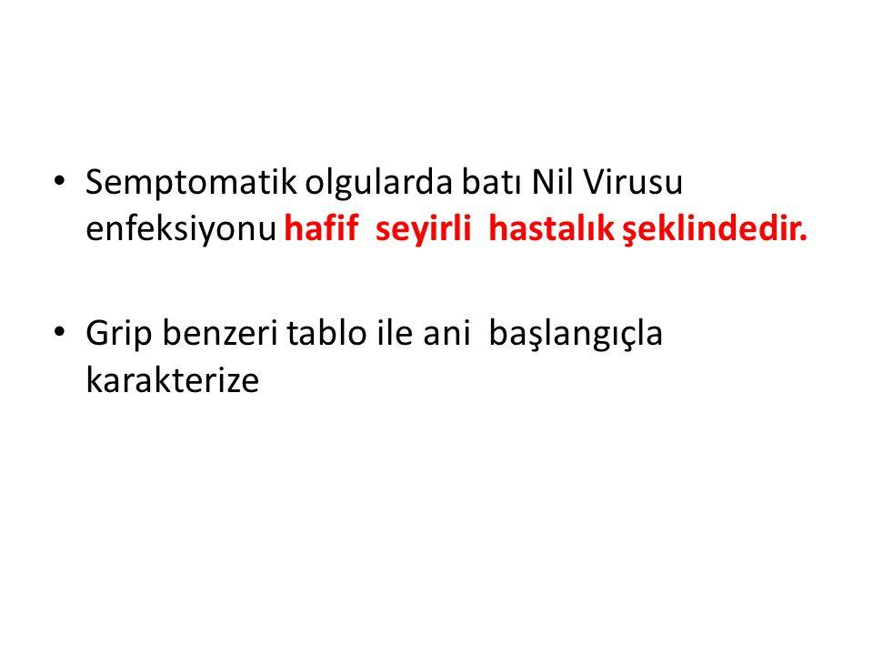 Semptomatik olgularda batı Nil Virusu enfeksiyonu hafif seyirli hastalık şeklindedir.