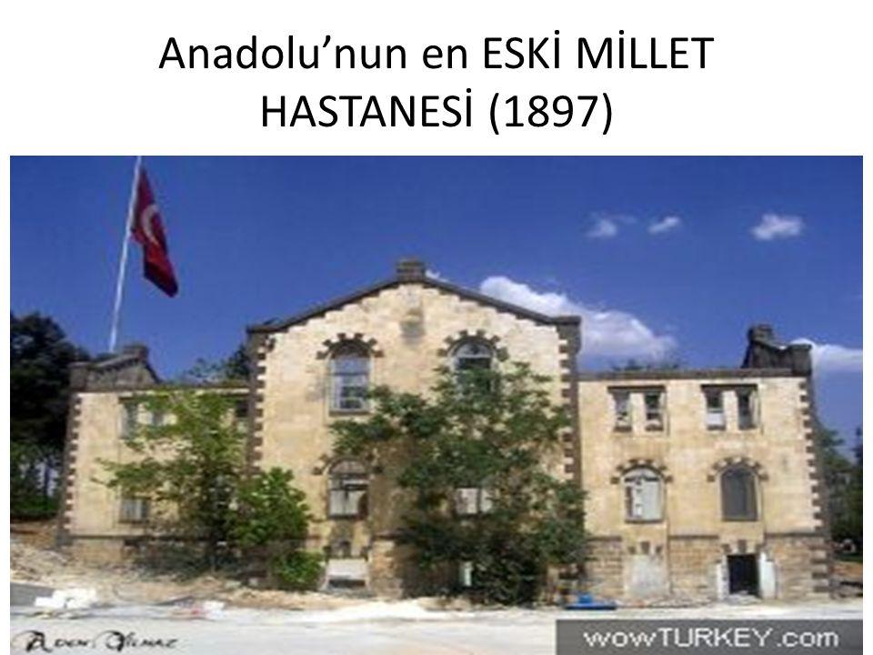 Anadolu'nun en ESKİ MİLLET HASTANESİ (1897)