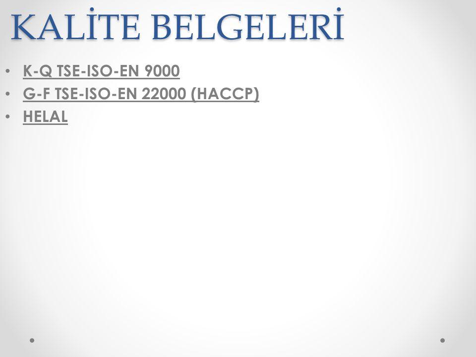 KALİTE BELGELERİ K-Q TSE-ISO-EN 9000 G-F TSE-ISO-EN 22000 (HACCP)