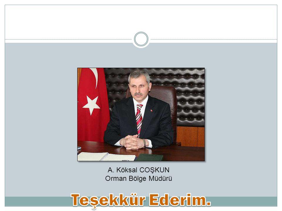 A. Köksal COŞKUN Orman Bölge Müdürü Teşekkür Ederim.