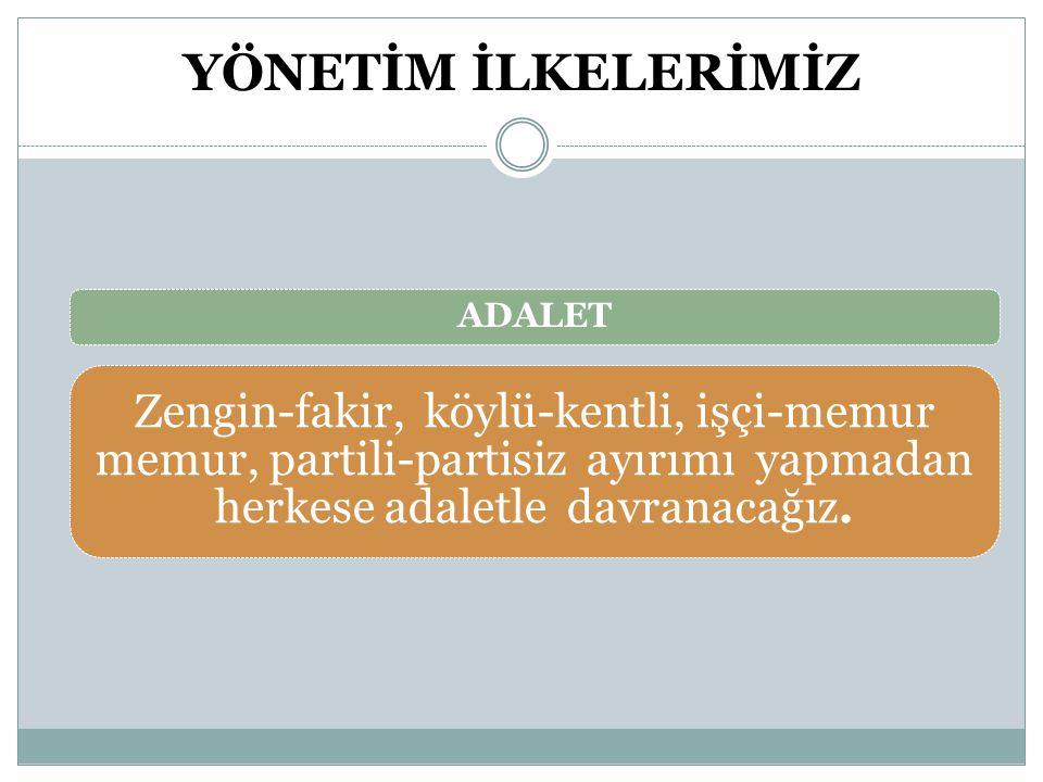 YÖNETİM İLKELERİMİZ ADALET.