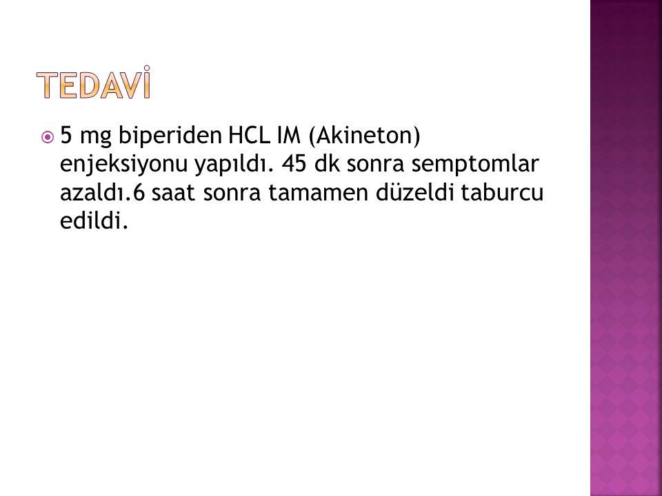 TEDAVİ 5 mg biperiden HCL IM (Akineton) enjeksiyonu yapıldı.