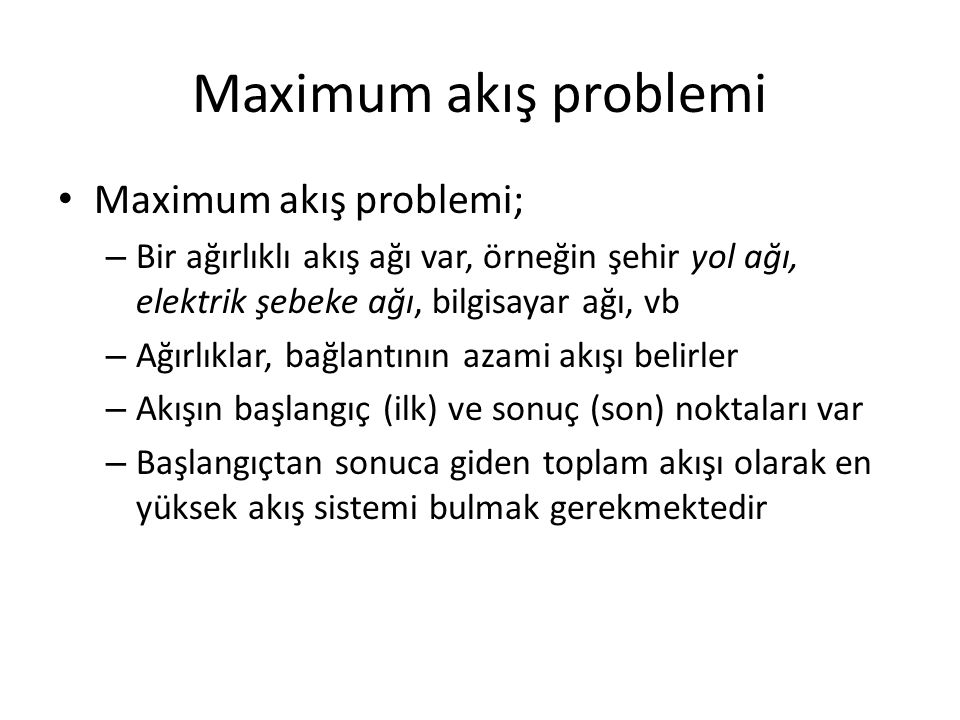Maximum akış problemi Maximum akış problemi;