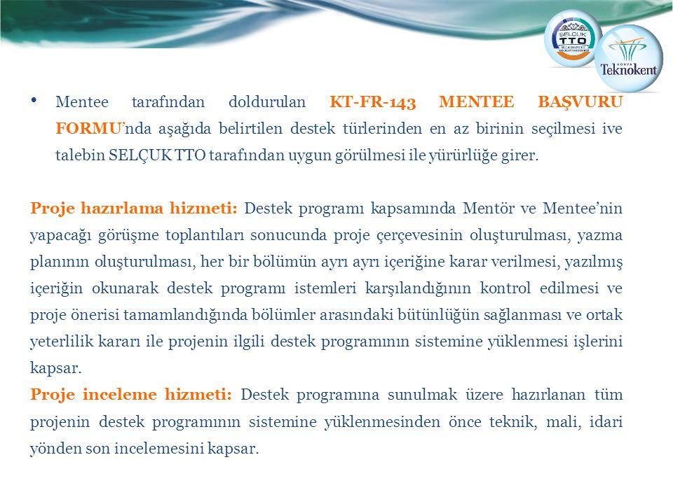 Mentee tarafından doldurulan KT-FR-143 MENTEE BAŞVURU FORMU'nda aşağıda belirtilen destek türlerinden en az birinin seçilmesi ive talebin SELÇUK TTO tarafından uygun görülmesi ile yürürlüğe girer.