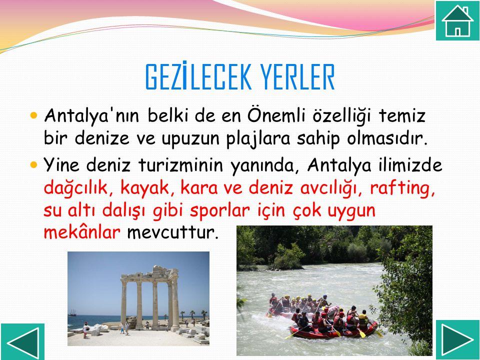 GEZİLECEK YERLER Antalya nın belki de en Önemli özelliği temiz bir denize ve upuzun plajlara sahip olmasıdır.