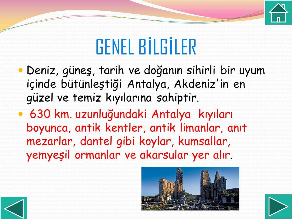 GENEL BİLGİLER Deniz, güneş, tarih ve doğanın sihirli bir uyum içinde bütünleştiği Antalya, Akdeniz in en güzel ve temiz kıyılarına sahiptir.