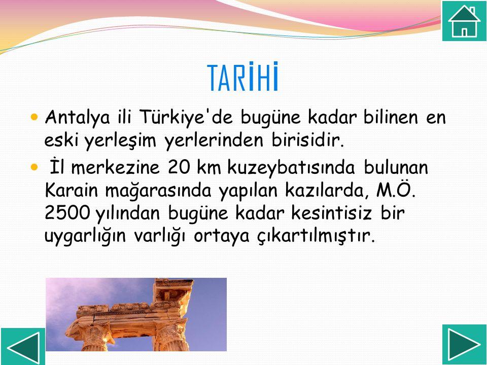 TARİHİ Antalya ili Türkiye de bugüne kadar bilinen en eski yerleşim yerlerinden birisidir.