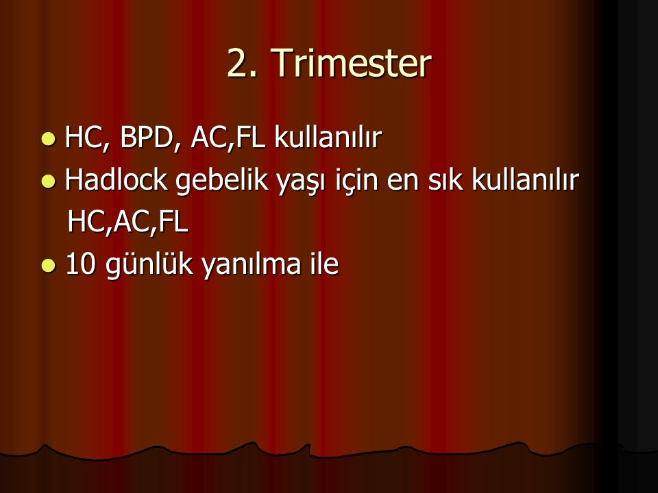 2. Trimester HC, BPD, AC,FL kullanılır
