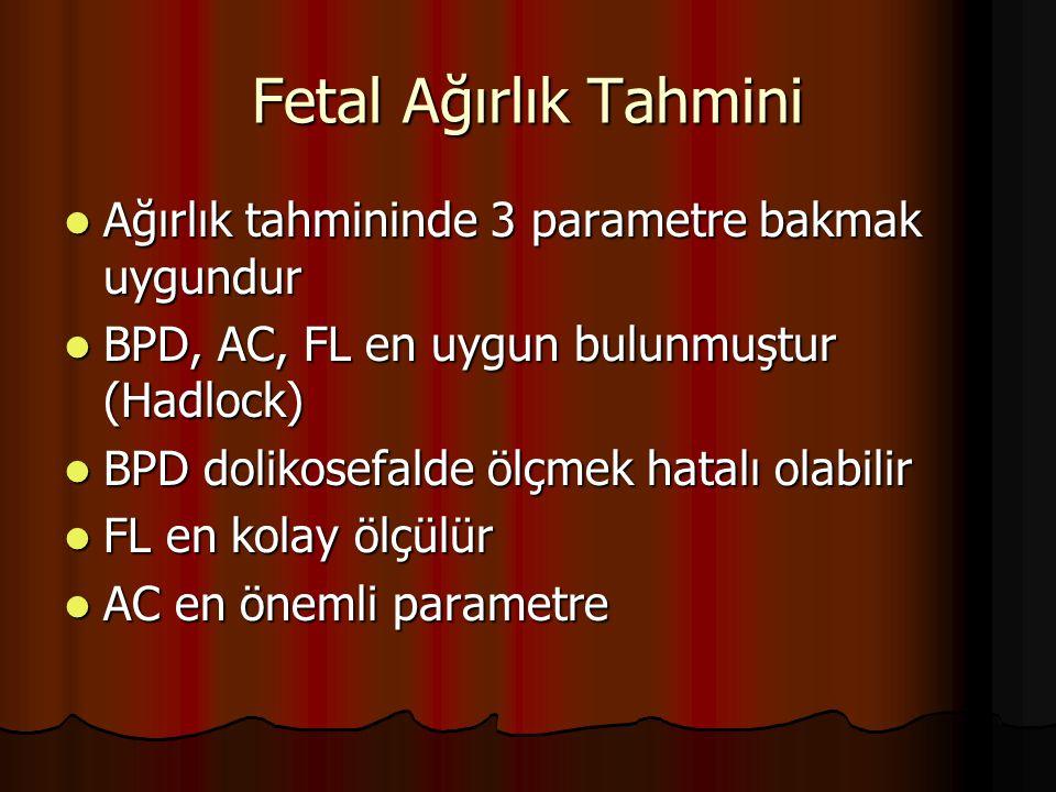 Fetal Ağırlık Tahmini Ağırlık tahmininde 3 parametre bakmak uygundur