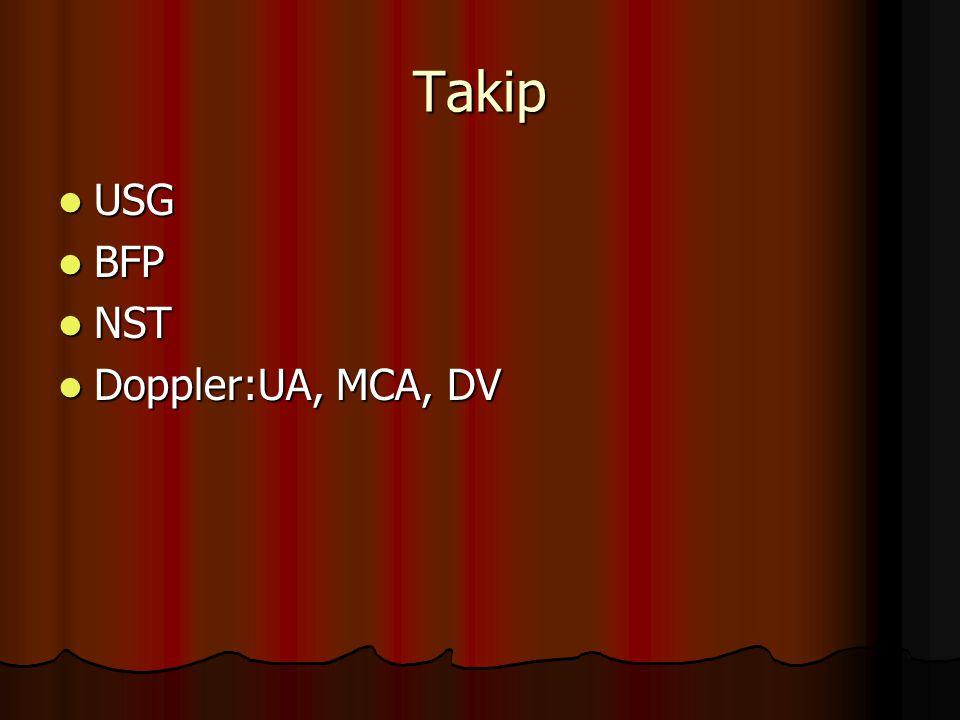 Takip USG BFP NST Doppler:UA, MCA, DV