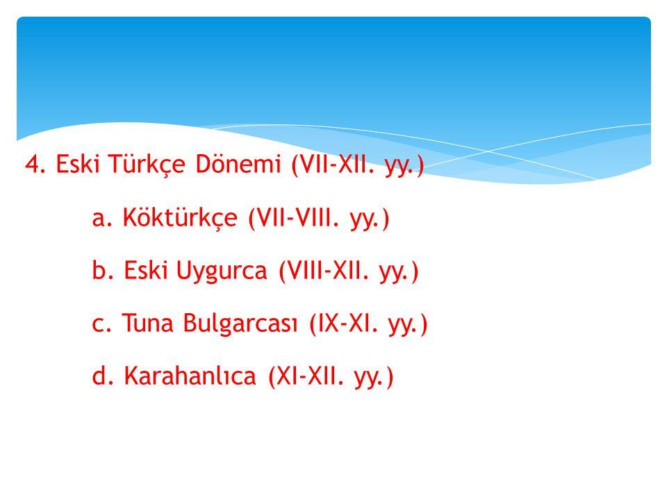 4. Eski Türkçe Dönemi (VII-XII. yy. ) a. Köktürkçe (VII-VIII. yy. ) b