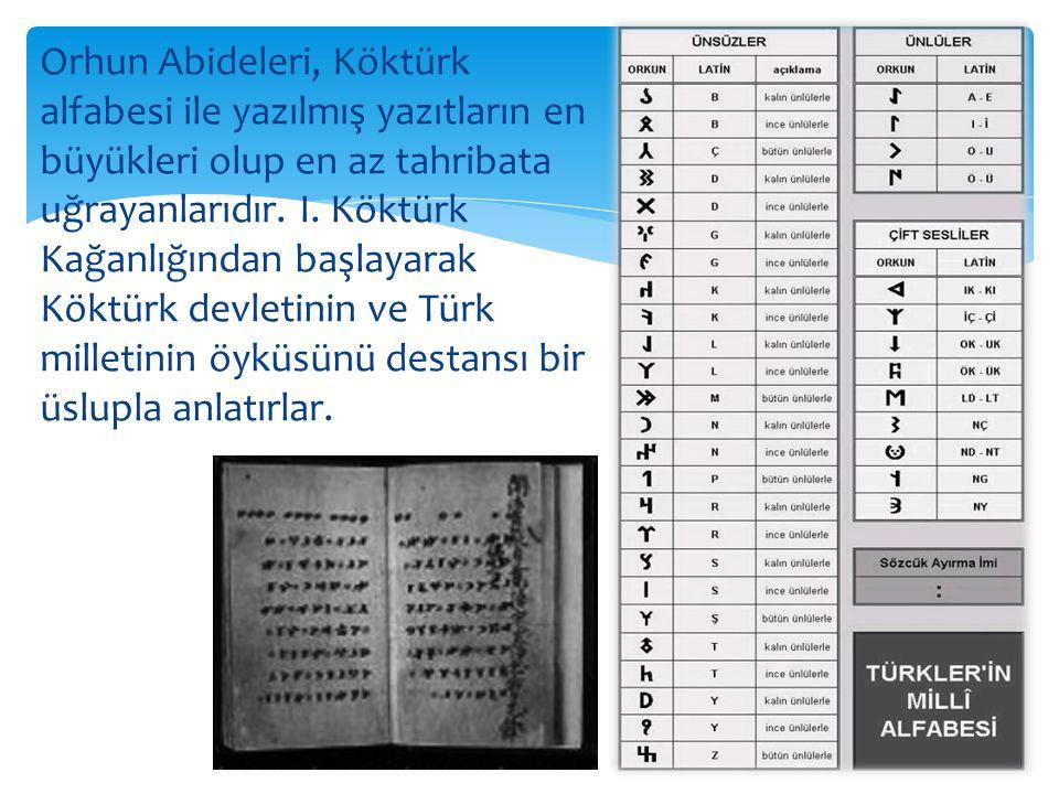 Orhun Abideleri, Köktürk alfabesi ile yazılmış yazıtların en büyükleri olup en az tahribata uğrayanlarıdır.