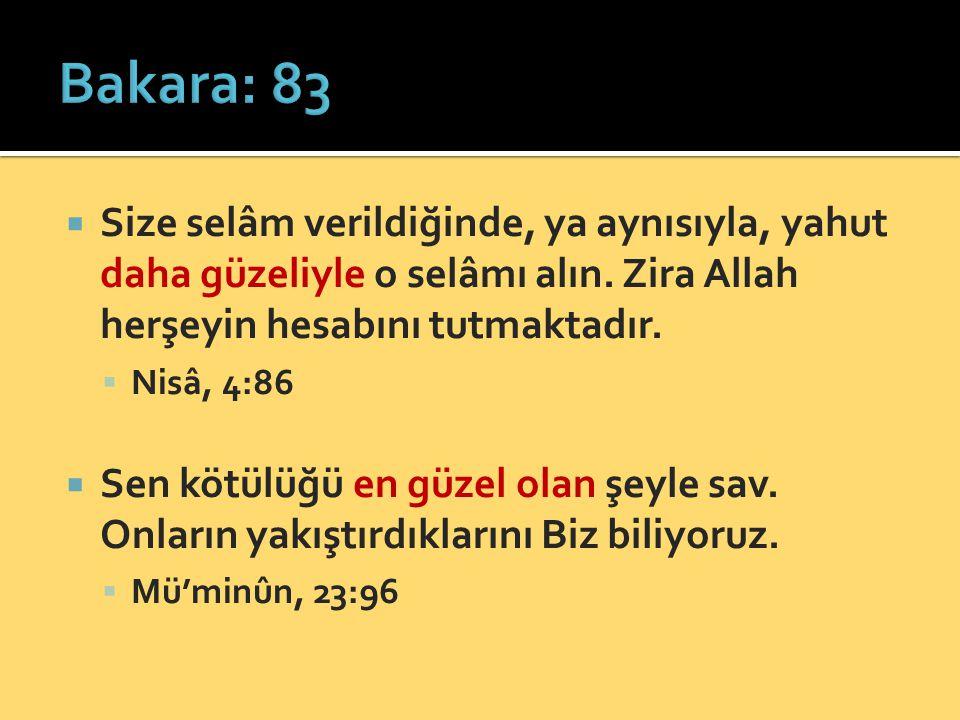 Bakara: 83 Size selâm verildiğinde, ya aynısıyla, yahut daha güzeliyle o selâmı alın. Zira Allah herşeyin hesabını tutmaktadır.