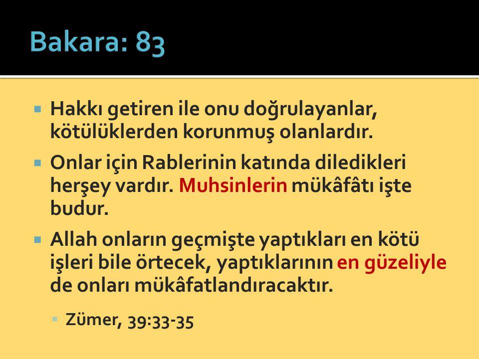 Bakara: 83 Hakkı getiren ile onu doğrulayanlar, kötülüklerden korunmuş olanlardır.
