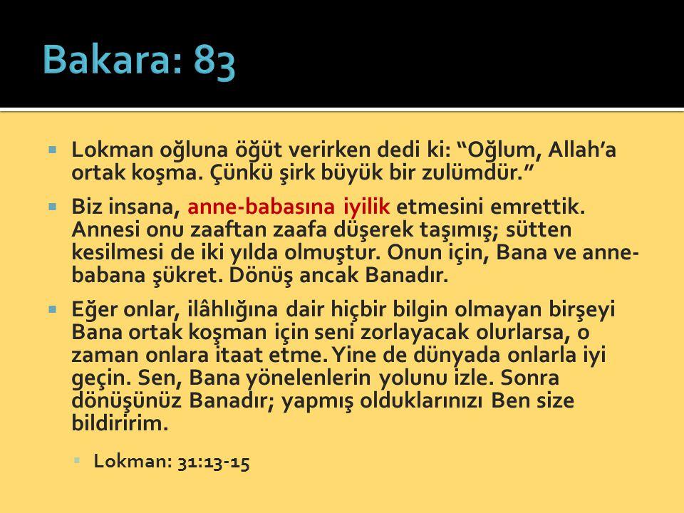 Bakara: 83 Lokman oğluna öğüt verirken dedi ki: Oğlum, Allah'a ortak koşma. Çünkü şirk büyük bir zulümdür.