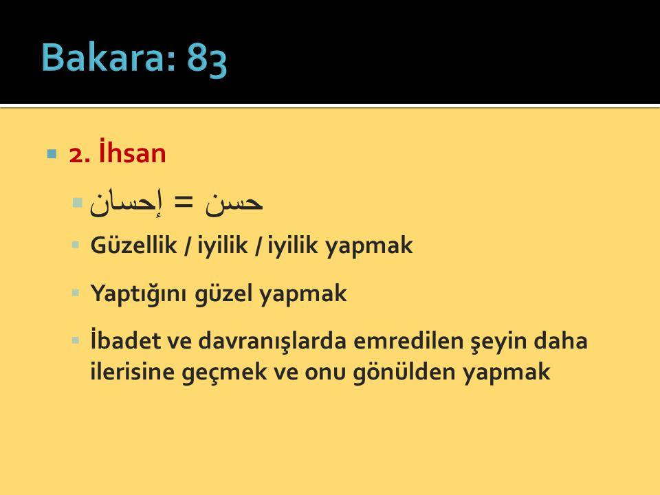 Bakara: 83 حسن = إحسان 2. İhsan Güzellik / iyilik / iyilik yapmak