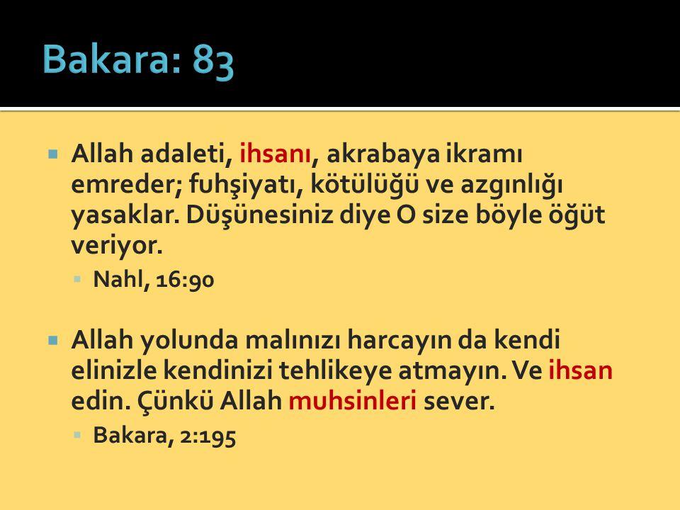 Bakara: 83 Allah adaleti, ihsanı, akrabaya ikramı emreder; fuhşiyatı, kötülüğü ve azgınlığı yasaklar. Düşünesiniz diye O size böyle öğüt veriyor.
