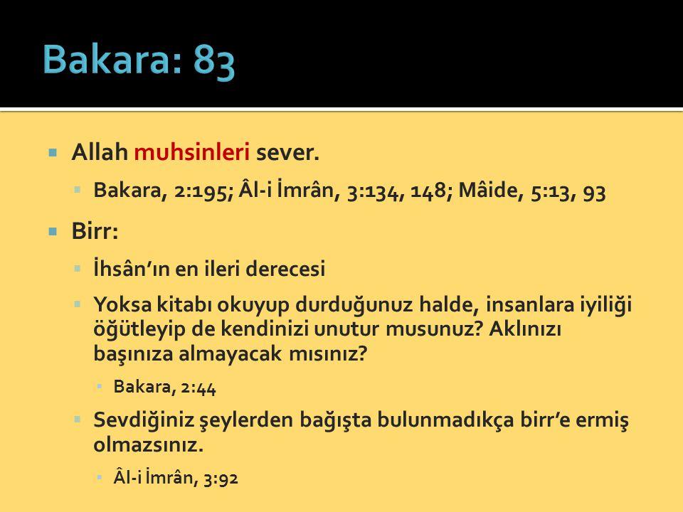 Bakara: 83 Allah muhsinleri sever. Birr: