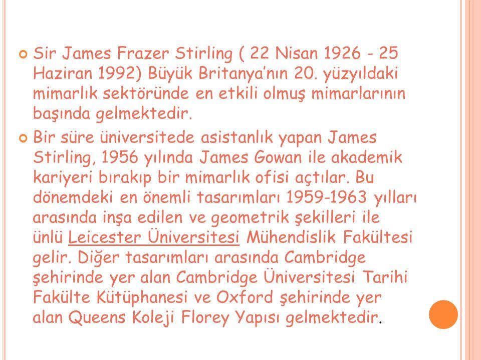 Sir James Frazer Stirling ( 22 Nisan 1926 - 25 Haziran 1992) Büyük Britanya'nın 20. yüzyıldaki mimarlık sektöründe en etkili olmuş mimarlarının başında gelmektedir.