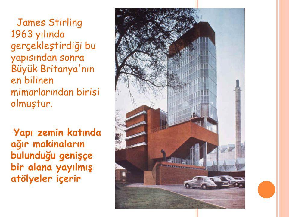 James Stirling 1963 yılında gerçekleştirdiği bu yapısından sonra Büyük Britanya nın en bilinen mimarlarından birisi olmuştur.