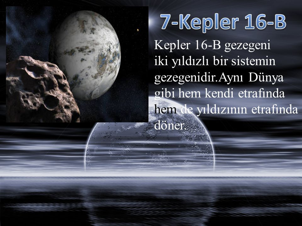 7-Kepler 16-B Kepler 16-B gezegeni iki yıldızlı bir sistemin
