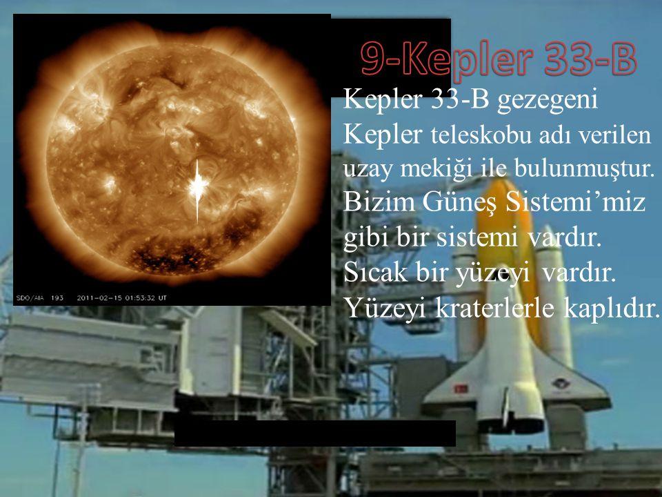9-Kepler 33-B Kepler 33-B gezegeni Kepler teleskobu adı verilen