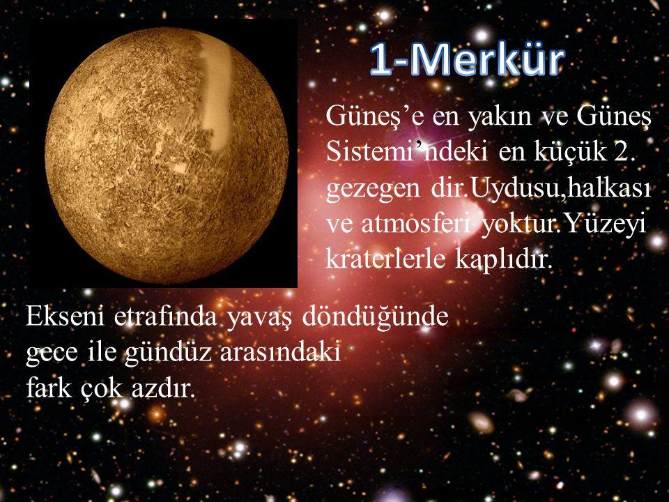 1-Merkür Güneş'e en yakın ve Güneş Sistemi'ndeki en küçük 2.