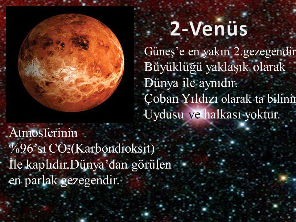 2-Venüs Büyüklüğü yaklaşık olarak Dünya ile aynıdır.