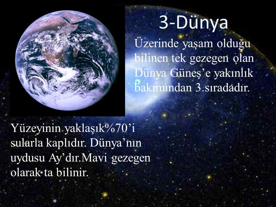 3-Dünya Üzerinde yaşam olduğu bilinen tek gezegen olan