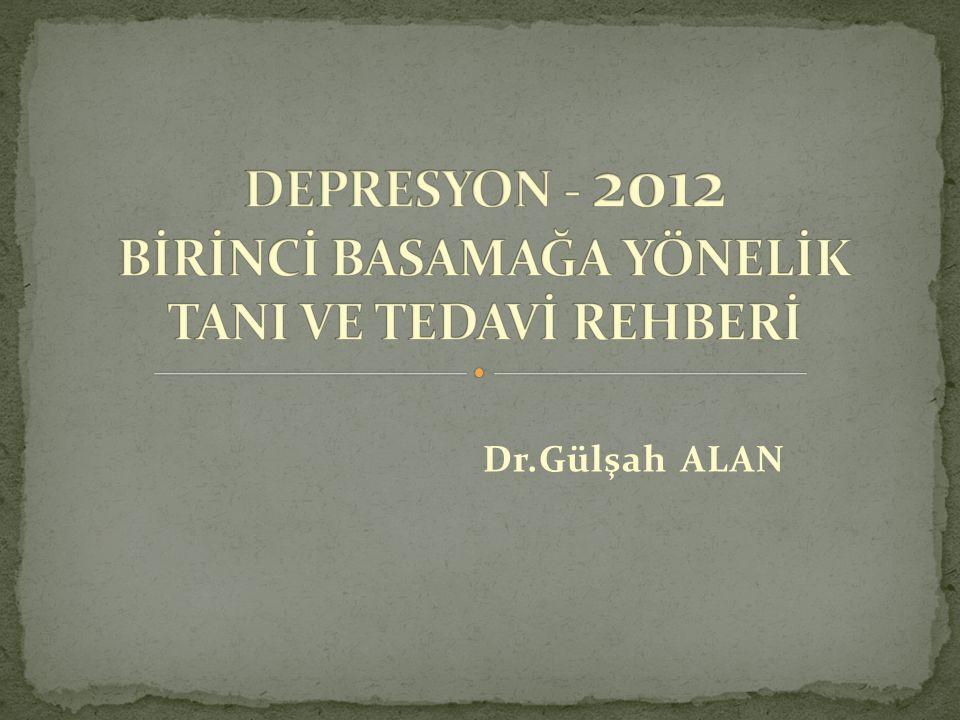 DEPRESYON - 2012 BİRİNCİ BASAMAĞA YÖNELİK TANI VE TEDAVİ REHBERİ