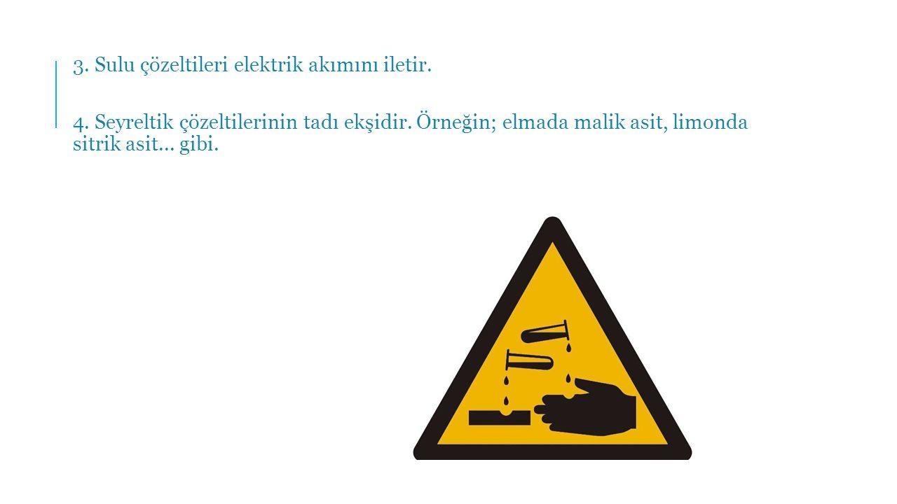 3. Sulu çözeltileri elektrik akımını iletir.