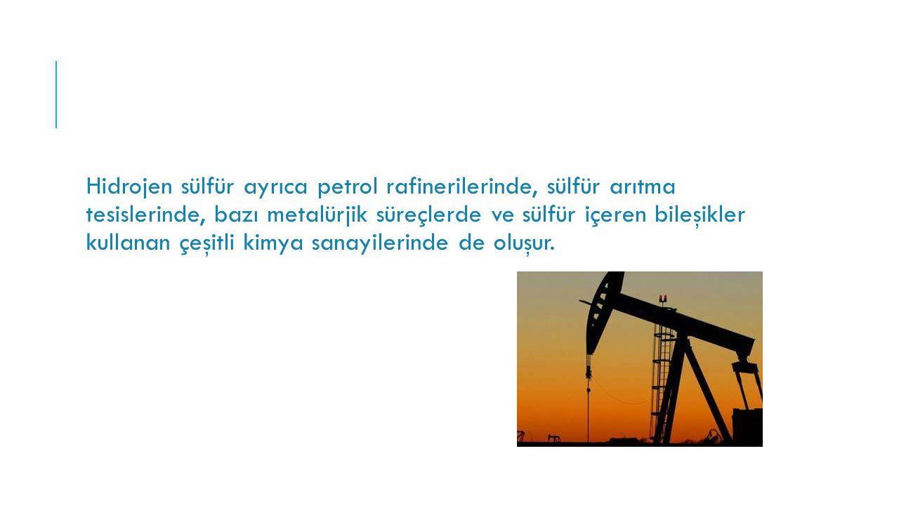 Hidrojen sülfür ayrıca petrol rafinerilerinde, sülfür arıtma tesislerinde, bazı metalürjik süreçlerde ve sülfür içeren bileşikler kullanan çeşitli kimya sanayilerinde de oluşur.