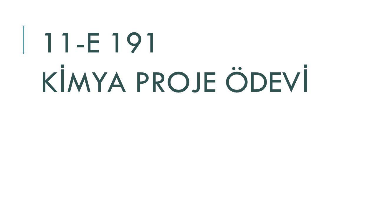 11-E 191 KİMYA PROJE ÖDEVİ