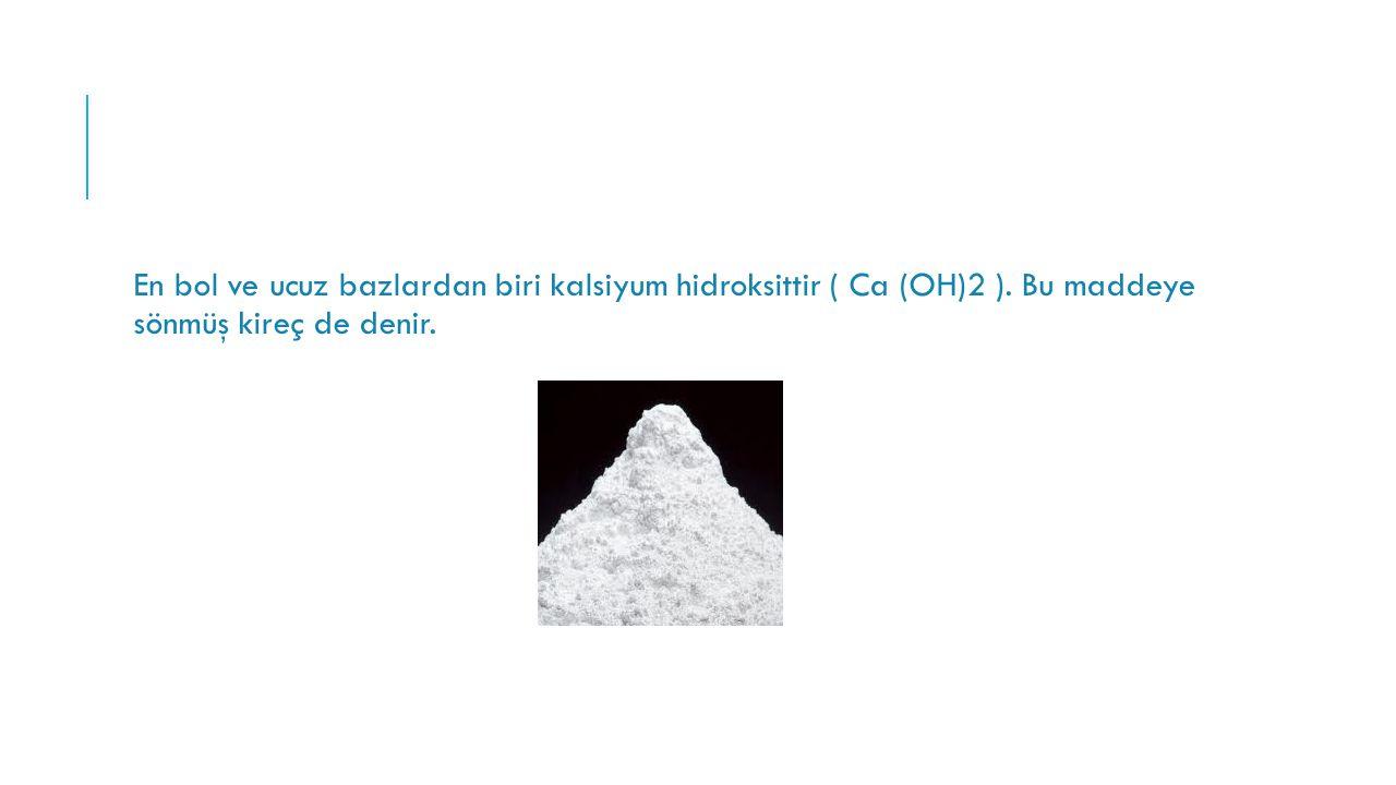En bol ve ucuz bazlardan biri kalsiyum hidroksittir ( Ca (OH)2 )